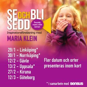 Se och bli sedd - Linköping 29/1, Norrköping 30/1, Gävle 12/2, Uppsala 13/2, Kiruna 27/2, Göteborg 13/2